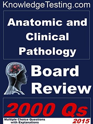 Anatomic and Clinical Pathology Board Review (Board Certification in Pathology Book 1)