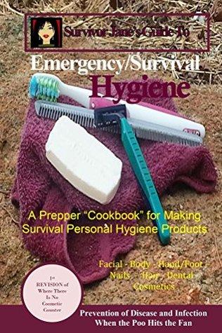 Survivor Jane's Guide To Emergency/Survival Hygiene: A Prepper Cookbook for Survival Personal Hygiene Products