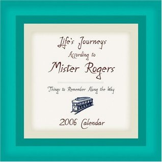 Life's Journeys According to Mister Rogers: Things to Remember Along the Way: 2006 Day to Day Calendar