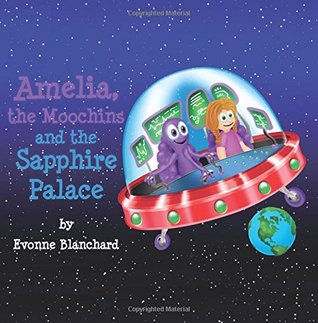 Amelia, the Moochins and the Sapphire Palace (Amelia's Amazing Space Adventures #1)