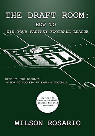 The Draft Room: How To Win Your Fantasy Football League: How To Win Your Fantasy Football League