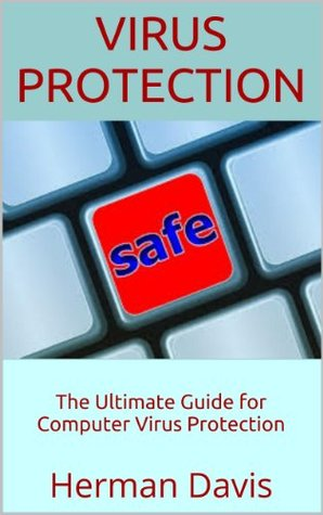 Virus Protection: The Ultimate Guide for Computer Virus Protection
