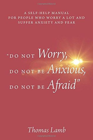 """""""Do Not Worry, Do Not Be Anxious, Do Not Be Afraid"""" by Thomas Lamb"""