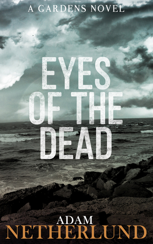 Eyes Of The Dead The Gardens 1 By Adam Netherlund