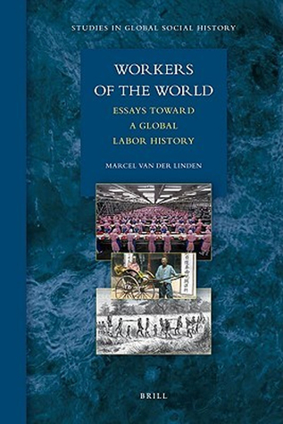 Workers of the World: Essays Toward a Global Labor History