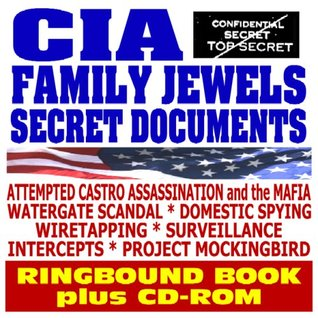 CIA Family Jewels Secret Documents - Previously Classified Papers on Attempted Castro Assassination, Mafia, Watergate, Domestic Spying, Wiretapping, Project Mockingbird