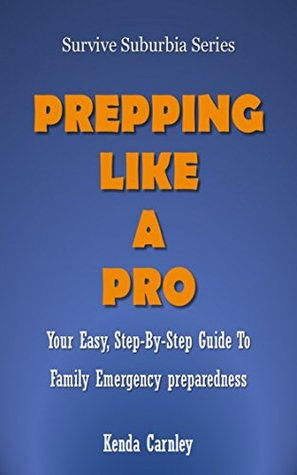 Prepping Like A Pro: Your Easy, Step-By-Step Guide to Family Emergency Preparedness (Survive Suburbia Series Book 1)