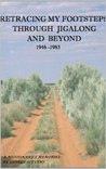 RETRACING MY FOOTSTEPS THROUGH JIGALONG AND BEYOND 1946 - 1983: A Missionary's Memories
