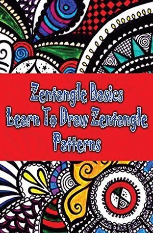 Zentangle Basics : Learn To Draw Zentangle Patterns: How To Draw Zentangles For Beginners : Pencil Drawing Step By Step (Zentangle Books)