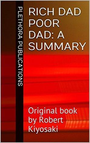 Rich Dad Poor Dad: A Summary: Original book by Robert Kiyosaki