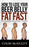 How To Lose Your Beer Belly Fat Fast: It's Easier Than You Think