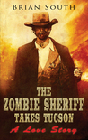 The Zombie Sheriff Takes Tucson: A Love Story