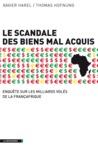 Le scandale des biens mal acquis: Enquête sur les milliards volés de la Françafrique