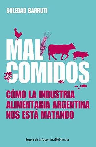 Mal comidos: Cómo la industria alimentaria argentina nos está matando