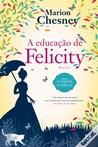 A Educação de Felicity by Marion Chesney
