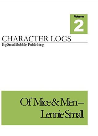 Of Mice & Men - Character quotes and analysis - Lennie Small: Concise set of character logs and analysis - Lennie Small (Of Mice & Men Character Logs Book 2)