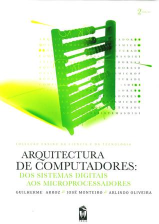 Arquitectura de Computadores - Dos Sistemas Digitais aos Microporcessadores