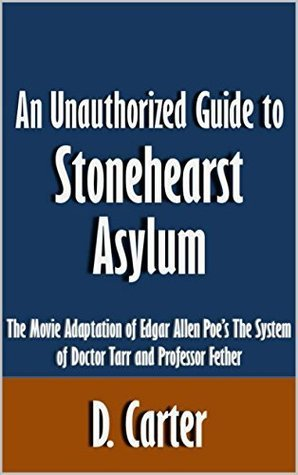 An Unauthorized Guide to Stonehearst Asylum: The Movie Adaptation of Edgar Allan Poe's The System of Doctor Tarr and Professor Fether [Article]
