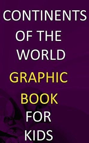 continents of the world: the graphic book for kids