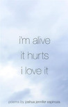 i'm alive / it hurts / i love it