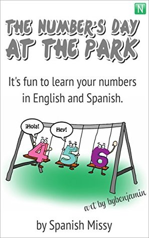 Ebook The Numbers' Day at the Park: It's fun to learn your numbers in English and Spanish. (A-Z Spanish Missy Bilingual Series Book 3) by Spanish Missy TXT!