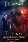 Terminal(Ellie Jordan, Ghost Trapper, #4)