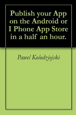 Publish your App on the Android or I Phone App Store in a half an hour.
