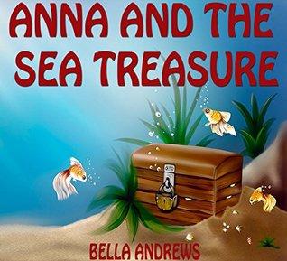 Books For Kids: Anna And The Sea Treasure: Bedtime Stories For Kids Ages 4-6 6-9 9-12 (Bedtime Storybook - Kids Adventure Books - Children Books - Free Stories - Kids Mystery - Kids Fantasy Books)
