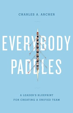 Everybody paddles a leaders blueprint for creating a unified everybody paddles a leaders blueprint for creating a unified team by charles a archer malvernweather Images
