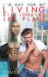 I'm Gay For My Living Billionaire Jet Plane by Chuck Tingle