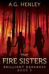 The Fire Sisters (Brilliant Darkness, #3)