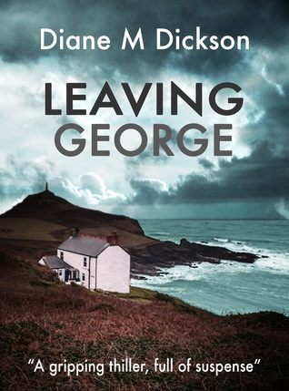 Leaving George by Diane M. Dickson