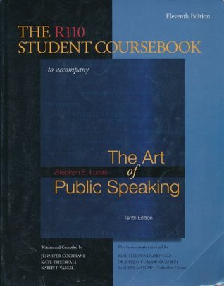 The R110 Student Coursebook, 11th Edition, IUPUI, to accompany Lucas, The Art of Public Speaking. 10