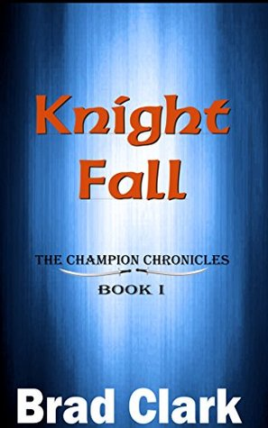 Knight Fall (The Champion Chronicles, #1)