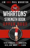 The Whartons' Strength Book:  Upper Body: Total Stability for Shoulders, Neck, Arm, Wrist, and Elbow