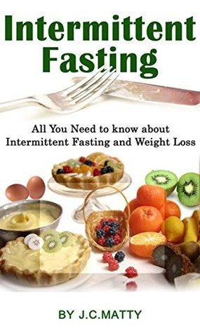Intermittent Fasting and Weight Loss: All You Need to Know about Intermittent Fasting (intermittent fasting,eat and run, diet fasting, loss weight, improved ... secrets lose weight, cooking Book 1)