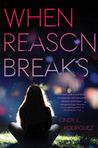 When Reason Breaks by Cindy L.  Rodriguez