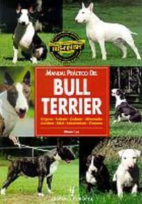 Manual practico del Bull Terrier/ The Guide to Owning a Bull Terrier