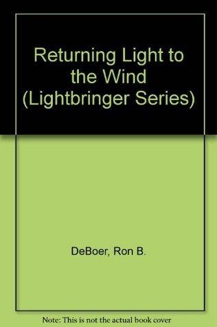 Returning Light to the Wind (Lightbringer Series)
