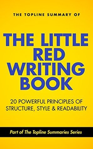 The Topline Summary of Brandon Royal's The Little Red Writing Book: Twenty Powerful Principles of Structure, Style & Readability