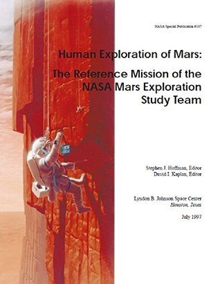 Human Exploration of Mars : The Reference Mission of the NASA Mars Exploration Study Team