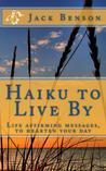 Haiku to Live By:...