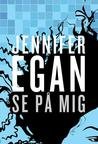 Se på mig by Jennifer Egan