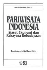 Pariwisata Indonesia: Siasat Ekonomi Dan Rekayasa Kebudayaan