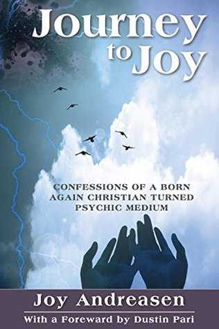 Journey to Joy: Confessions of a Born Again Christian Turned Psychic Medium