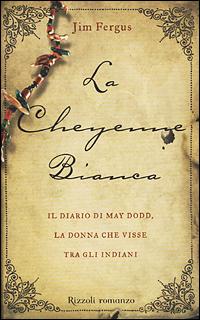 La Cheyenne bianca: il diario di May Dodd, la donna che visse tra gli indiani