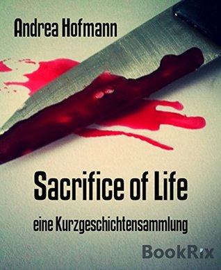 Sacrifice of Life: eine Kurzgeschichtensammlung