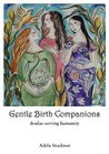 Gentle Birth Companions: doulas serving humanity