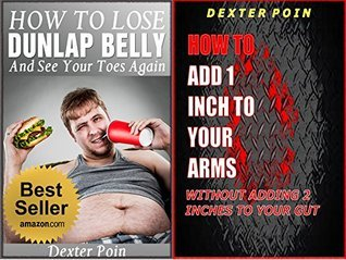 How to Lose a Dunlap Belly - How to Add 1 Inch to your Arms Without Adding 2 Inches to your Gut - Workout Books - Weight Lifting books - Abs - Cardio - ... - weight training - body weight training)