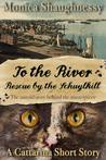 To the River: Rescue by the Schuylkill (Cattarina Mysteries)